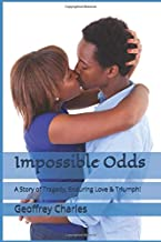 Impossible Odds: A Story of Tragedy, Enduring Love & Triumph!
