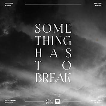 Something Has To Break
