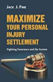 Maximize Your Personal Injury Settlement: Fighting Insurance and the System