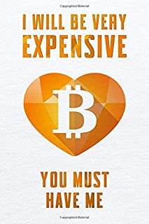 I Will Be Very Expensive You Must Have Me, Bitcoin-Notebook Lined Paper Trim Size 6x9 No Bleed 100 Pages