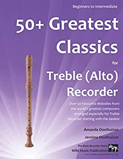 50+ Greatest Classics for Treble (Alto) Recorder: instantly recognisable tunes by the world's greatest composers arranged ...