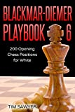 Blackmar-diemer Playbook 6: 200 Opening Chess Positions For White (chess Opening Playbook)-Sawyer, Tim