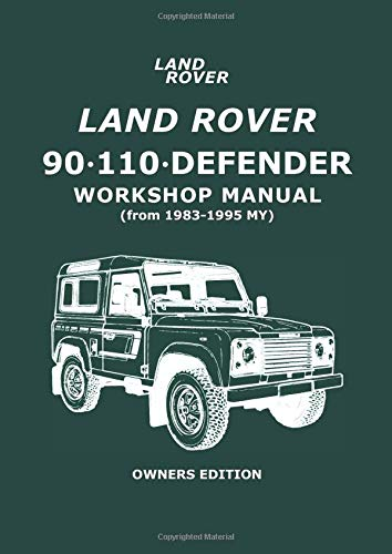 Land Rover 90 . 110 . Defender Workshop Manual (from 1983-1995 MY) Owners Edition: Owners' Edition (from 1983-1995 My)