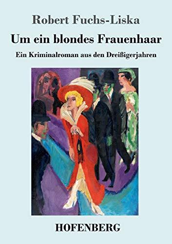 Um ein blondes Frauenhaar: Ein Kriminalroman aus den Dreißigerjahren