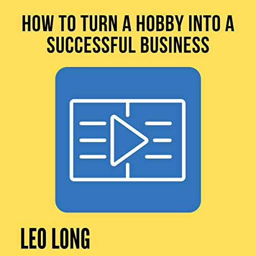 How to Turn a Hobby into a Successful Business Audiobook By Leo Long cover art