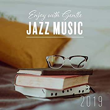 Enjoy with Gentle Jazz Music 2019: Instrumental Smooth Jazz Music Perfect for Spending Time with Books, Mood for Reading at Night, Exciting Ambiance
