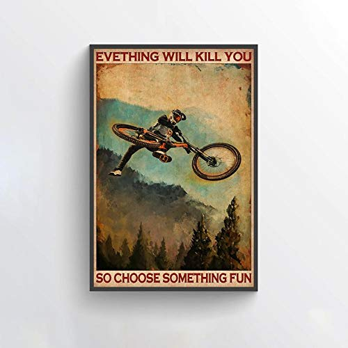 TNND Everything Will Kill You So Choose Something F Biker Mountain Motorbike Wall Art Bicycle Art Best Gifts Decor Metal Sign Poster 8x12 inches