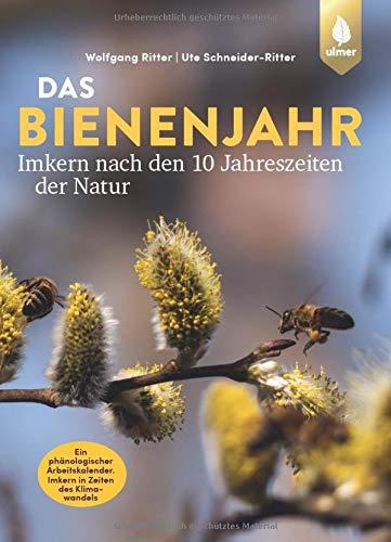 Das Bienenjahr - Imkern nach den 10 Jahreszeiten der Natur: Ein phänologischer Arbeitskalender. Imkern in Zeiten des Klimawandels