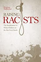 Raising Racists: The Socialization of White Children in the Jim Crow South (New Directions in Southern History)