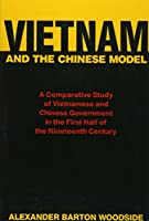 Vietnam and the Chinese Model: A Comparative Study of Nguyen and Ch'ing Civil Government in the First Half of the Nineteenth Century, With a New Preface (Harvard East Asian Monographs)
