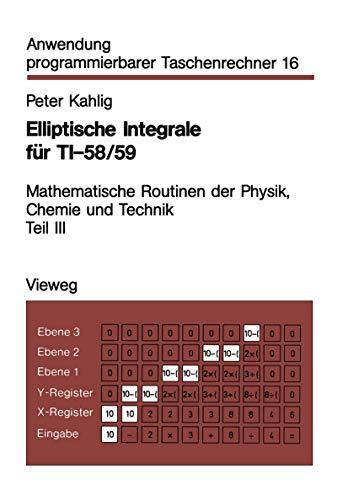 Elliptische Integrale für Ti-58, 59: Mathematische Routinen der Physik, Chemie und Technik Teil III (Anwendung programmierbarer Taschenrechner (16), Band 16)