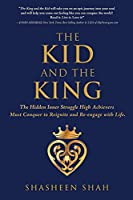 The Kid and the King: The Hidden Inner Struggle High Achievers Must Conquer to Reignite and Re-engage with Life.