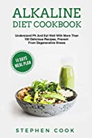 Alkaline Diet Cookbook: Understand Ph And Eat Well With More Than 100 Delicious Recipes, Restore Your Health With A 14-Days Meal Plan, Prevent From Degenerative Illness.