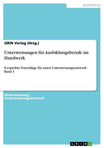 Unterweisungen für Ausbildungsberufe im Handwerk: 8 erprobte Vorschläge für einen Unterweisungsentwurf - Band 1