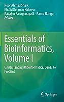 Essentials of Bioinformatics, Volume I: Understanding Bioinformatics: Genes to Proteins