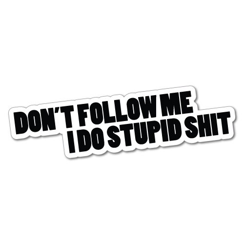 DON'T FOLLOW ME I DO STUPID Sticker Decal Funny Vinyl Car Bumper