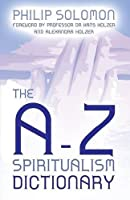 the A-Z Spiritualism Dictionary by Philip Solomon(2016-03-31)