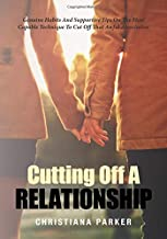 Cutting Off A Relationship: Genuine Habits And Supportive Tips On The Most Capable Technique To Cut Off That Awful Association