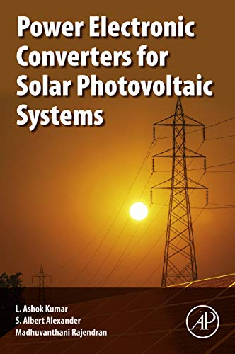 Power Electronic Converters for Solar Photovoltaic Systems (English Edition)