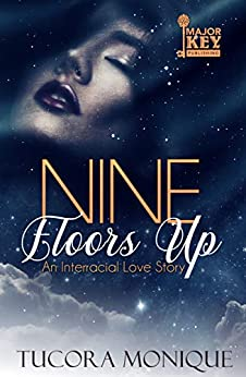 Nine Floors Up: An Interracial Love Story by [Tucora Monique, Good Reid's Editing Services]