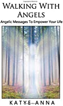 Walking With Angels: Angelic Messages of Love to Empower Your Life