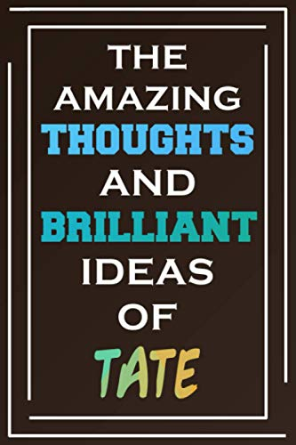 The Amazing Thoughts And Brilliant Ideas Of Tate: Blank Lined Notebook   Personalized Name Gifts