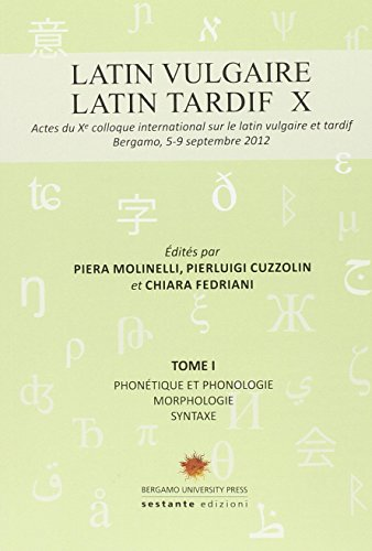 Latin vulgaire. Latin tardif. Actes du X Colloque international sur le latin vulgaire et tardif (Bergamo University Press)