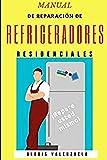 MANUAL DE REPARACION DE REFRIGERADORES RESIDENCIALES: REPARE EL REFRIGERDOR USTED MISMO!