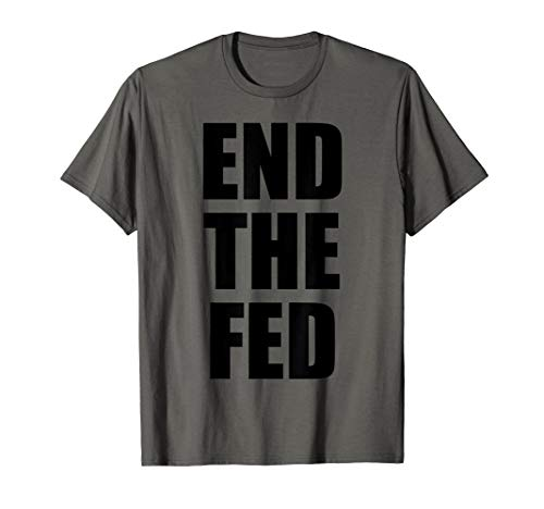 END THE FED - Libertarian - Ron Paul T-Shirt