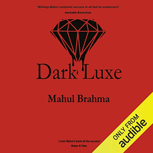Dark Luxe                   Written by:                                                                                                                                 Mahul Brahma                               Narrated by:                                                                                                                                 Siddhanta Pinto,                                                                                        Nandita Dubey                      Length: 1 hr and 54 mins     Not rated yet     Overall 0.0