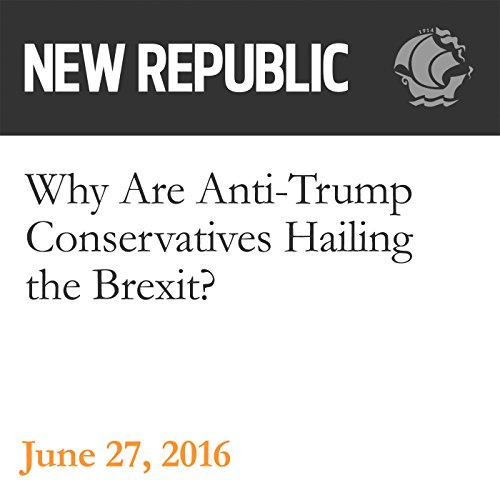 Why Are Anti-Trump Conservatives Hailing the Brexit? audiobook cover art