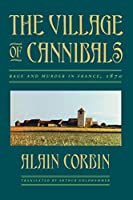 The Village of Cannibals: Rage and Murder in France, 1870 (Studies in Cultural History)
