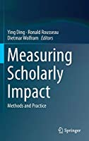 Measuring Scholarly Impact: Methods and Practice