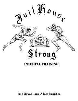 Jailhouse Strong: Interval Training by [Josh Bryant, Adam benShea]