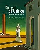 Giorgio de Chirico - Aux origines du surréalisme belge (René Magritte, Paul Delvaux, Jane Graverol)