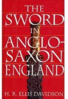 The Sword in Anglo-Saxon England: Its Archaeology and Literature