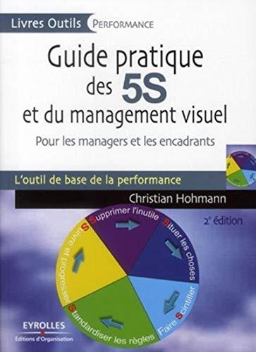 Guide pratique des 5S et du management visuel: Pour les managers et les encadrants. L'ouitl de base de la performance