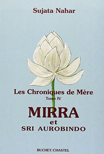 Hronike majke, svezak IV: Mirra i Šri Aurobindo