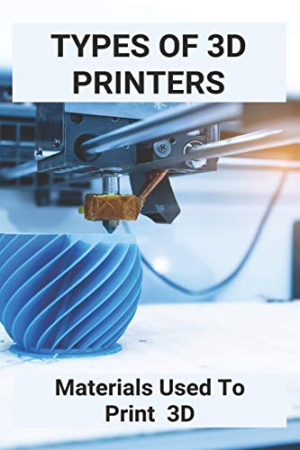Types Of 3D Printers: Materials Used To Print 3D: Tinkercad 3D Printing Ideas