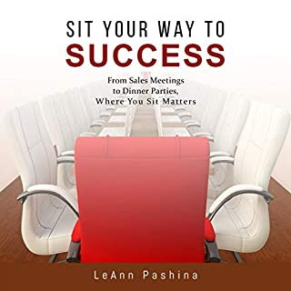 Sit Your Way to Success: From Sales Meetings to Dinner Parties, Where You Sit Matters audiobook cover art