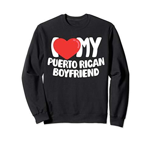 I Love My Puerto Rican Boyfriend Sweatshirt