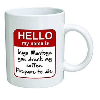 Funny Mug - My name is Inigo Montoya. You drank my coffee. Prepare to die You - 11 OZ Coffee Mugs - Inspirational gifts and sarcasm
