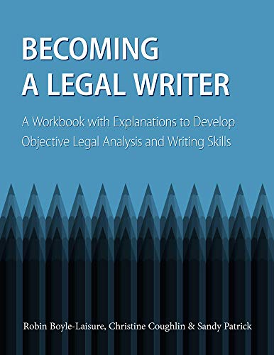 Compare Textbook Prices for Becoming a Legal Writer: A Workbook with Explanations to Develop Objective Legal Analysis and Writing Skills Workbook Edition ISBN 9781531004484 by Robin Boyle-Laisure,Christine Coughlin,Sandy Patrick