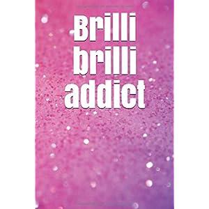 Brilli brilli addict: Una libreta personalizada para esa persona que brilla con luz propia, ideal y práctica para…