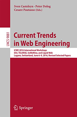 Current Trends in Web Engineering: ICWE 2016 International Workshops, DUI, TELERISE, SoWeMine, and Liquid Web, Lugano, Switzerland, June 6-9, 2016. Revised ... Science Book 9881) (English Edition)