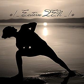 #!_ Eastern ZEN _!#