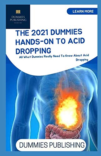 THE 2021 DUMMIES HANDS-ON TO ACID DROPPING: All What Dummies Really Need To Know About Acid Dropping
