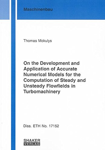 On the Development and Application of Accurate Numerical Models for the Computation of Steady and Unsteady Flowfields in Turbomachinery