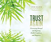 Trust Again: Overcoming Betrayal and Regaining Health, Confidence, and Happiness