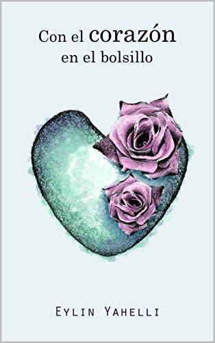 Con el corazón en el bolsillo eBook: Yahelli, Eylin: Amazon.es ...